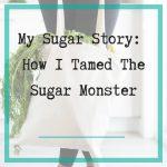 how i tamed the sugar monstor