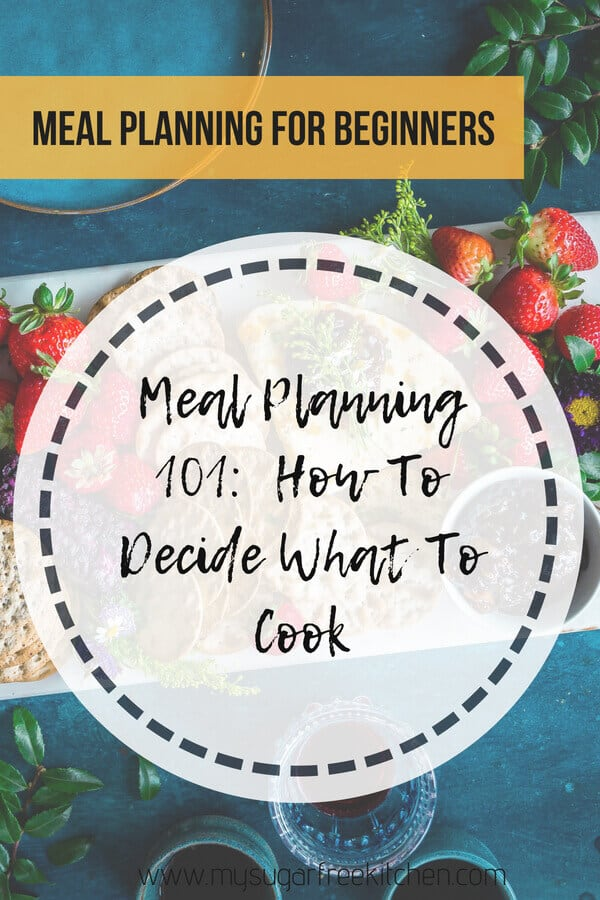 Get my simple method for Meal Planning 101.  An easy way to decide what to actually put on your dinner menu this week without the stress. #mealplanning #mealprep www.mysugarfreekitchen.com