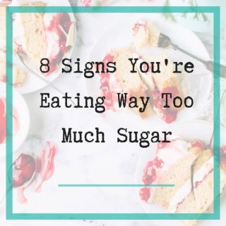 your eating too much sugar