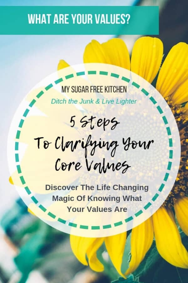 Discover the life changing magic of clarifying what your core values are and what is really important to you.  Understand the importance of values and get my 5 Steps to Identifying Your Core Values so that making the right decision every time becomes easy. #values #decisionmaking #mysugarfreekitchen #personalgrowth #selfcare