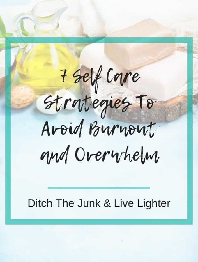 7 Self Care Strategies To Avoid Burnout and Overwhelm