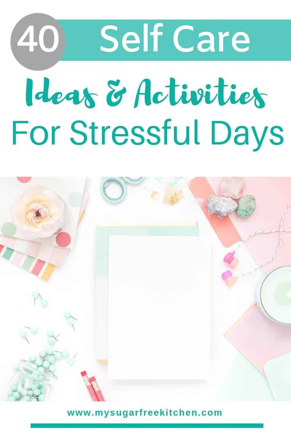 40 self care ideas and activities for stressful days