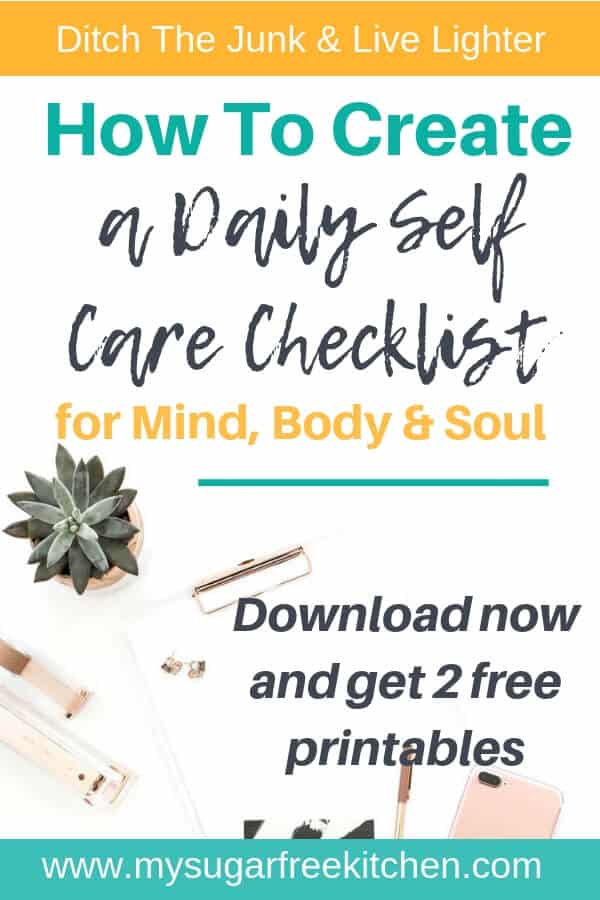 How to create a daily self care checklist for your mind, body and soul by breaking it down into manageable chunks of time.  Grab your free printable self care checklist and start your daily self care routine today. #mysugarfreekitchen #checklist #selfcare #selfcarechecklist #mentalhealth #selfcaretips #emotionalwellness #freeprintable