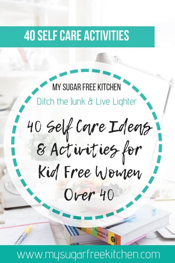 Steal my list of 40 Self Care Activities and Ideas for Women over 40 who want to start a self care ritual to help manage stress, overwhelm and burnout.  Make yourself a priority and put some of these ideas for self care into practice today. #mysugarfreekitchen #selfcare #burnout #mentalhealth #stress #selfcaretips