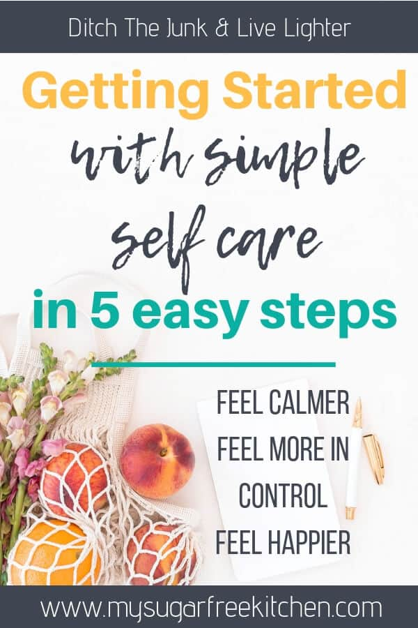 Simple self care is one the easiest things you can do to make yourself feel better. Discover 5 easy steps to get started with your self care even when you have little or no time left in the day. #mysugarfreekitchen #selfcaretips #selfcare #mentalhealth #stress #burnout