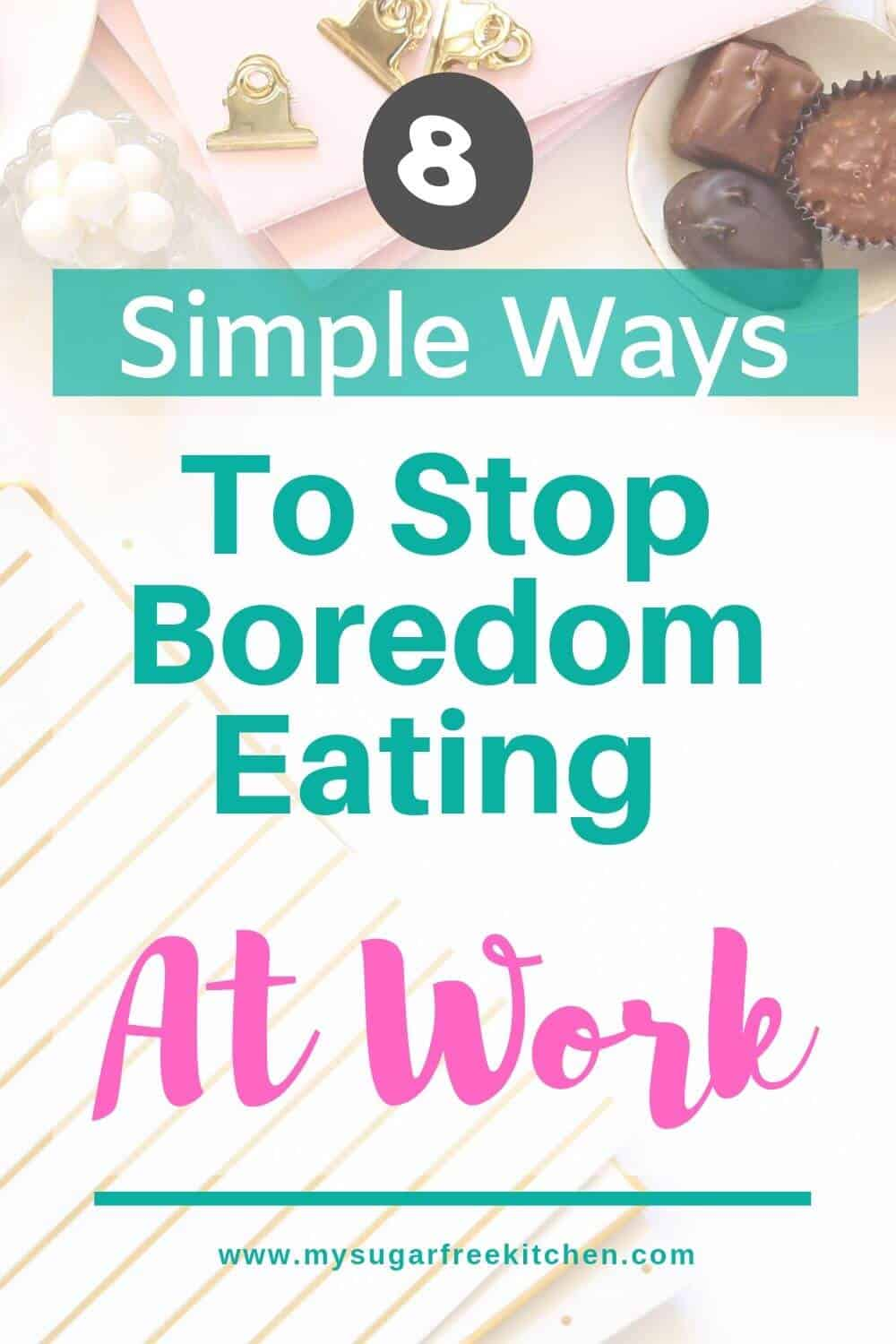 ways to overcome boredom eating at work